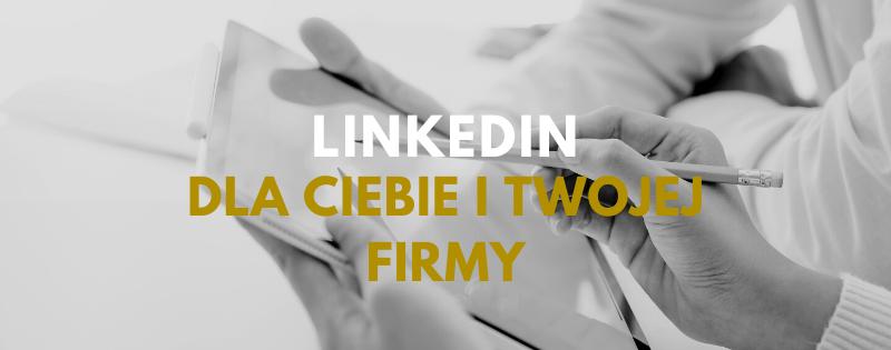 LinkedIn dla Ciebie i Twojej firmy